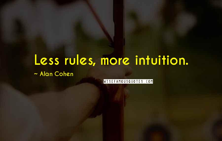 Alan Cohen quotes: Less rules, more intuition.