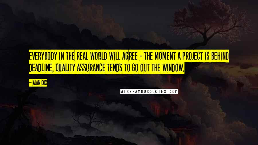 Alan Cox quotes: Everybody in the real world will agree - the moment a project is behind deadline, quality assurance tends to go out the window.
