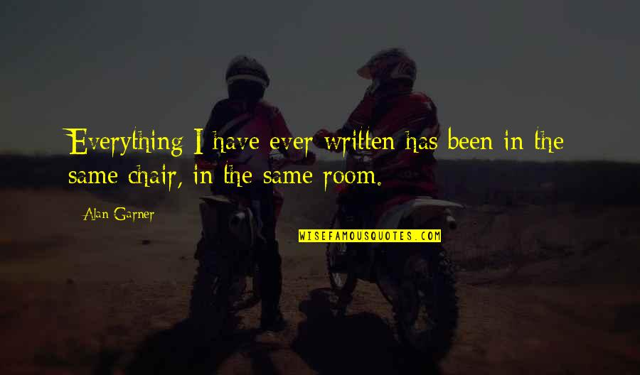 Alan Garner Quotes By Alan Garner: Everything I have ever written has been in