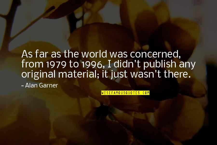 Alan Garner Quotes By Alan Garner: As far as the world was concerned, from