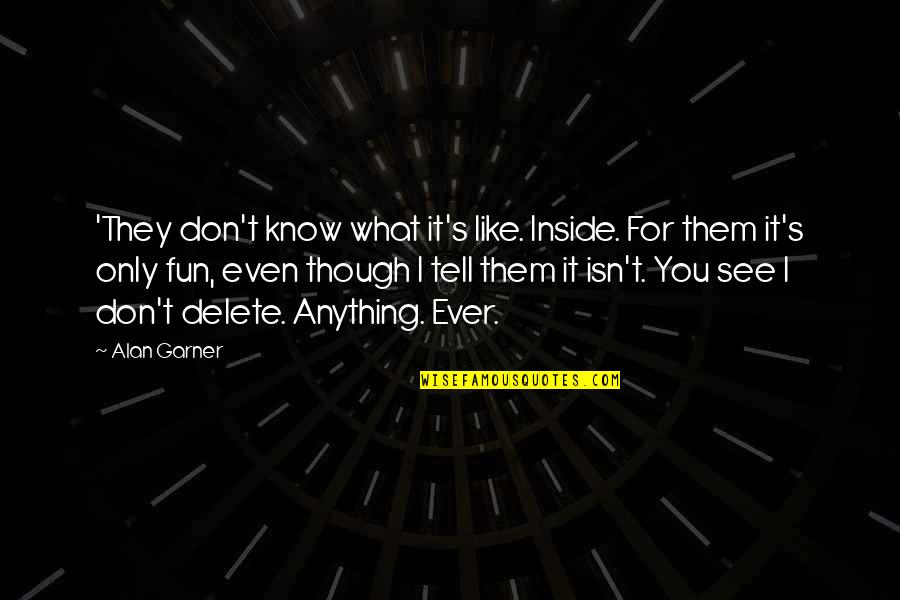 Alan Garner Quotes By Alan Garner: 'They don't know what it's like. Inside. For