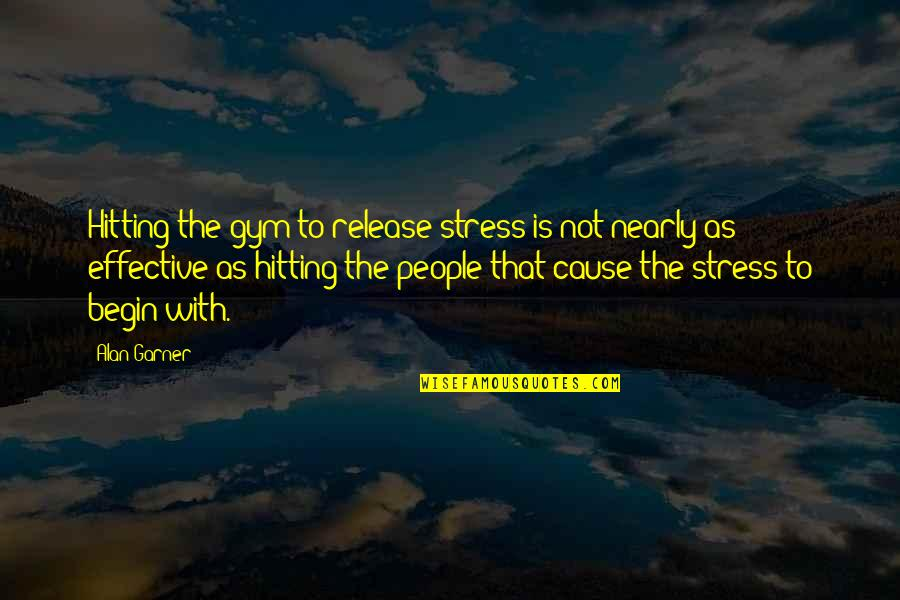 Alan Garner Quotes By Alan Garner: Hitting the gym to release stress is not