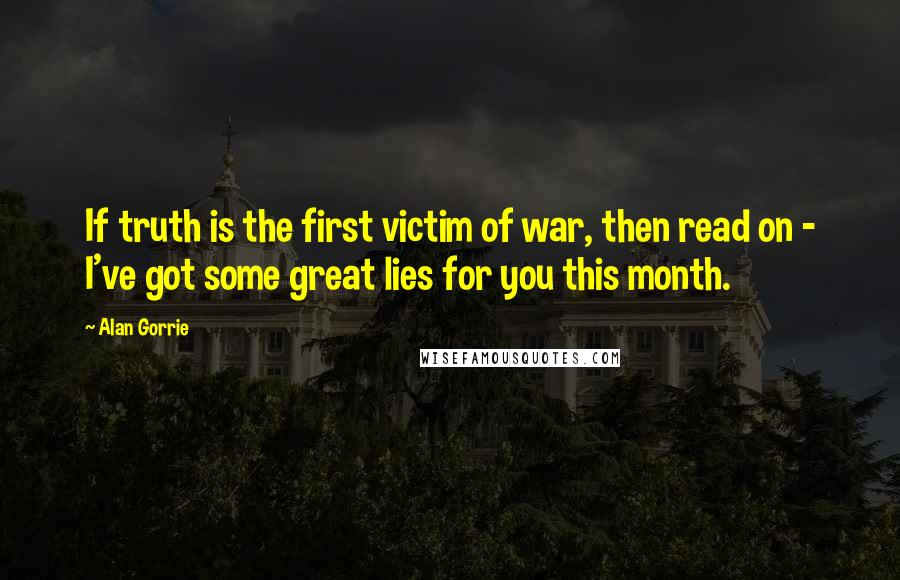 Alan Gorrie quotes: If truth is the first victim of war, then read on - I've got some great lies for you this month.