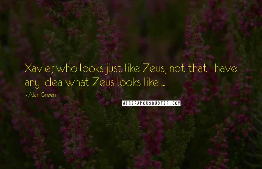 Alan Green quotes: Xavier, who looks just like Zeus, not that I have any idea what Zeus looks like ...