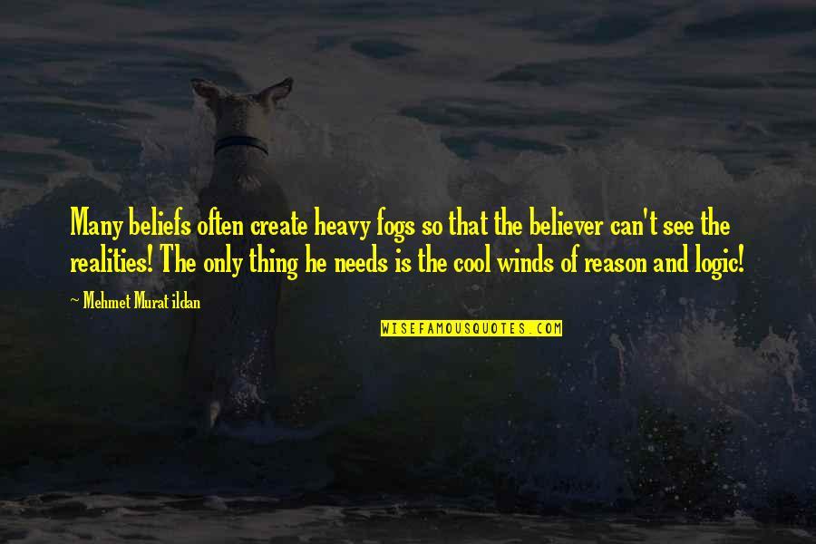 Alan Hangover Satchel Quotes By Mehmet Murat Ildan: Many beliefs often create heavy fogs so that