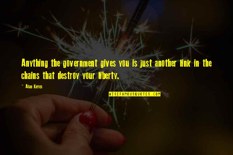 Alan Keyes Quotes By Alan Keyes: Anything the government gives you is just another