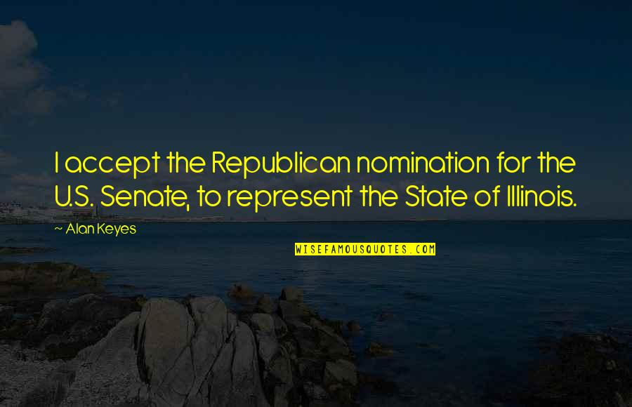 Alan Keyes Quotes By Alan Keyes: I accept the Republican nomination for the U.S.
