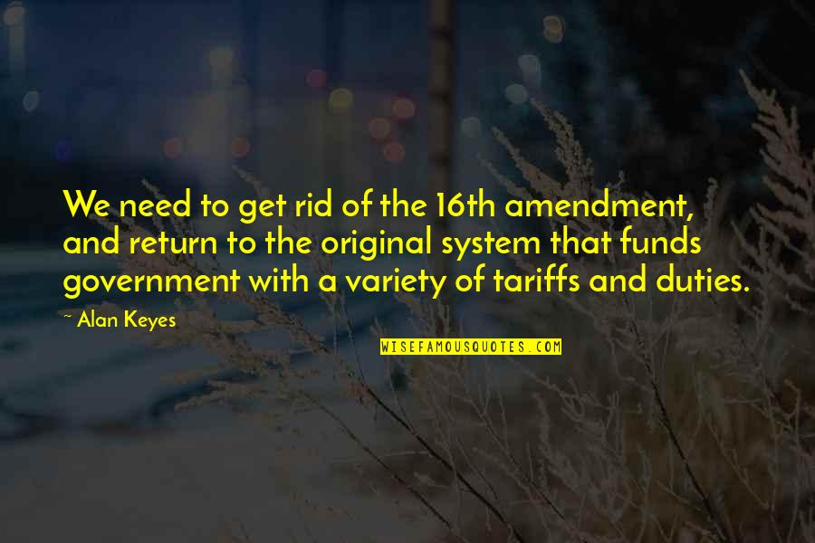 Alan Keyes Quotes By Alan Keyes: We need to get rid of the 16th