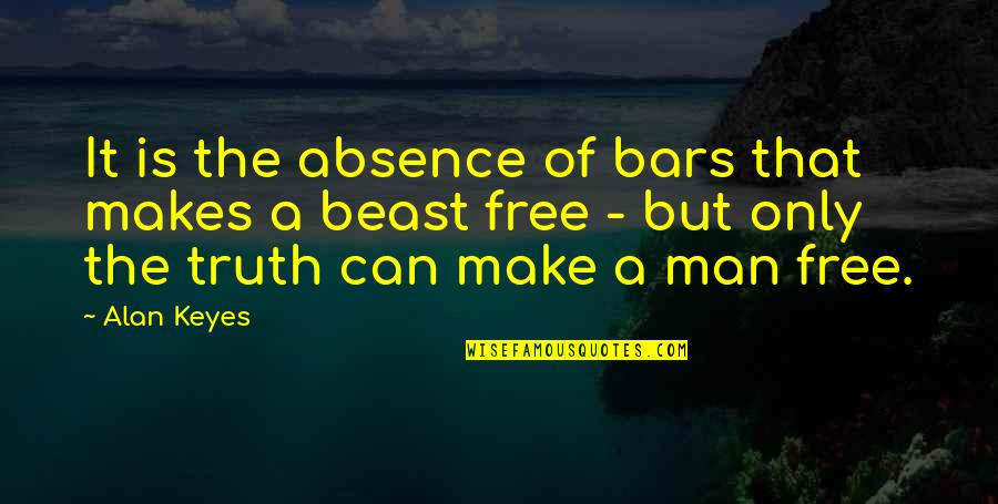 Alan Keyes Quotes By Alan Keyes: It is the absence of bars that makes