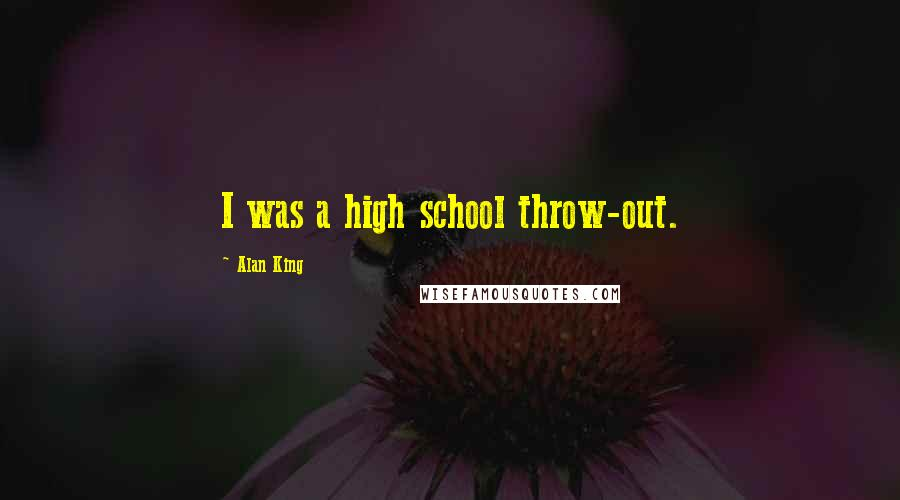Alan King quotes: I was a high school throw-out.