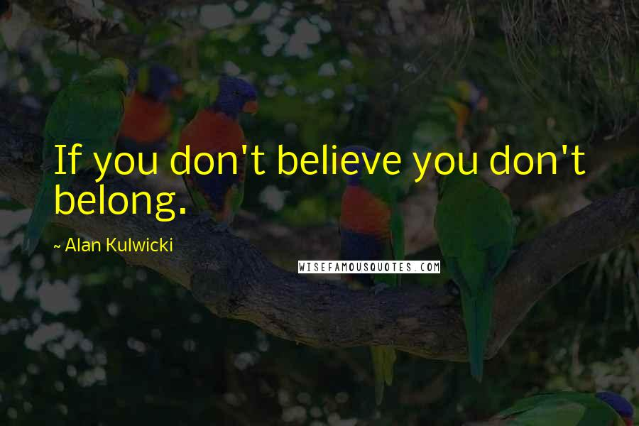 Alan Kulwicki quotes: If you don't believe you don't belong.