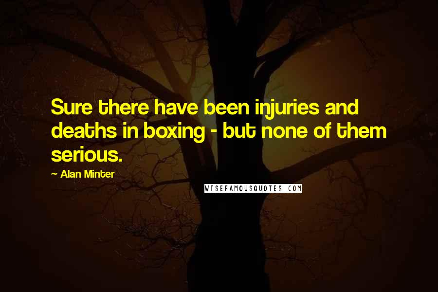 Alan Minter quotes: Sure there have been injuries and deaths in boxing - but none of them serious.