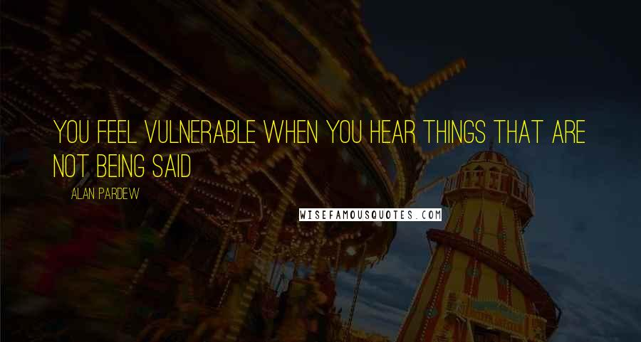 Alan Pardew quotes: You feel vulnerable when you hear things that are not being said