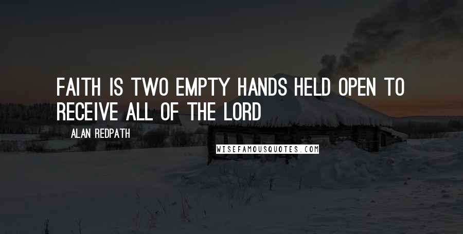 Alan Redpath quotes: Faith is two empty hands held open to receive all of the Lord