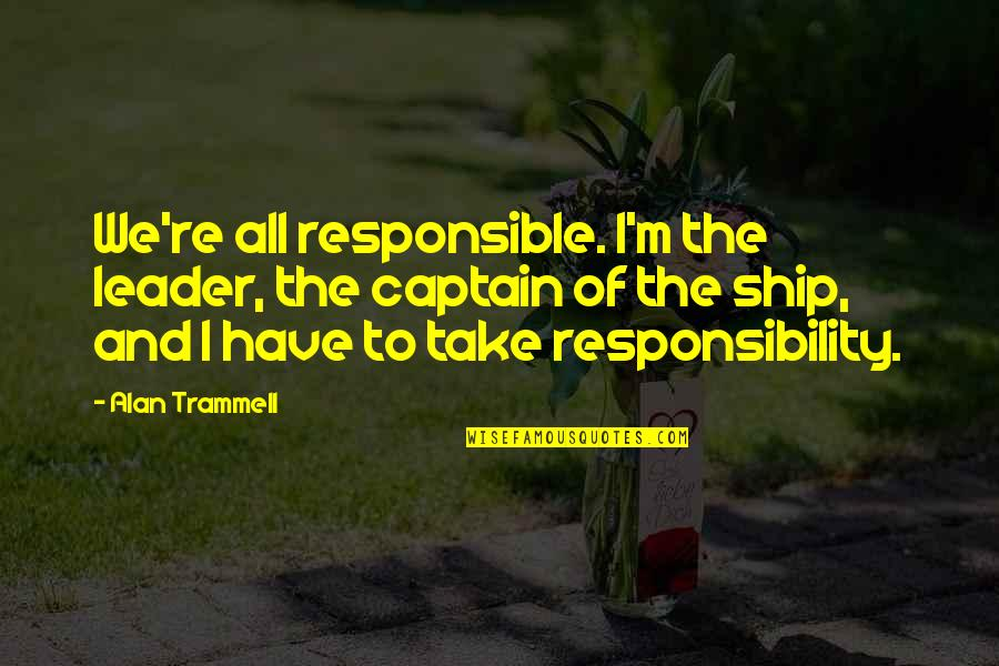 Alan Trammell Quotes By Alan Trammell: We're all responsible. I'm the leader, the captain