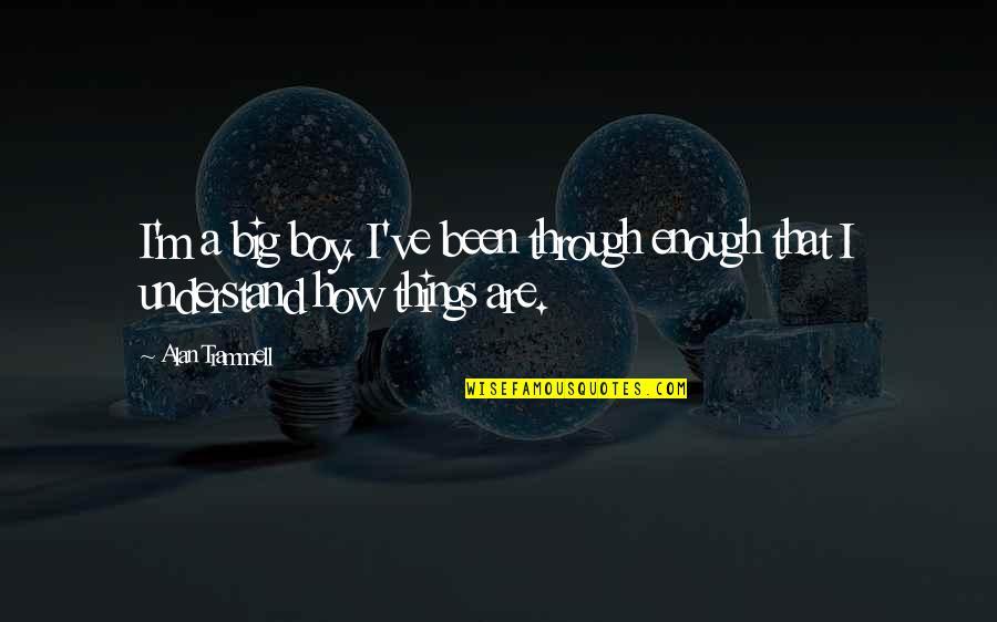 Alan Trammell Quotes By Alan Trammell: I'm a big boy. I've been through enough