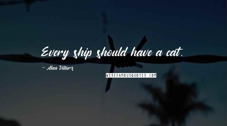 Alan Villiers quotes: Every ship should have a cat.