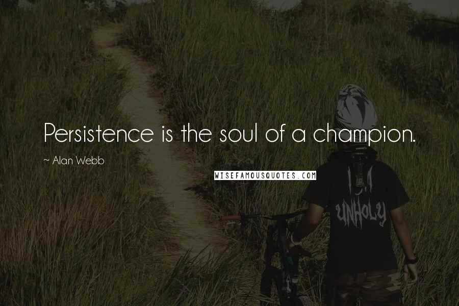 Alan Webb quotes: Persistence is the soul of a champion.