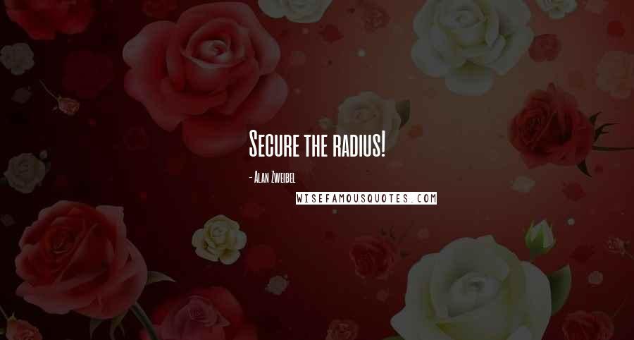 Alan Zweibel quotes: Secure the radius!