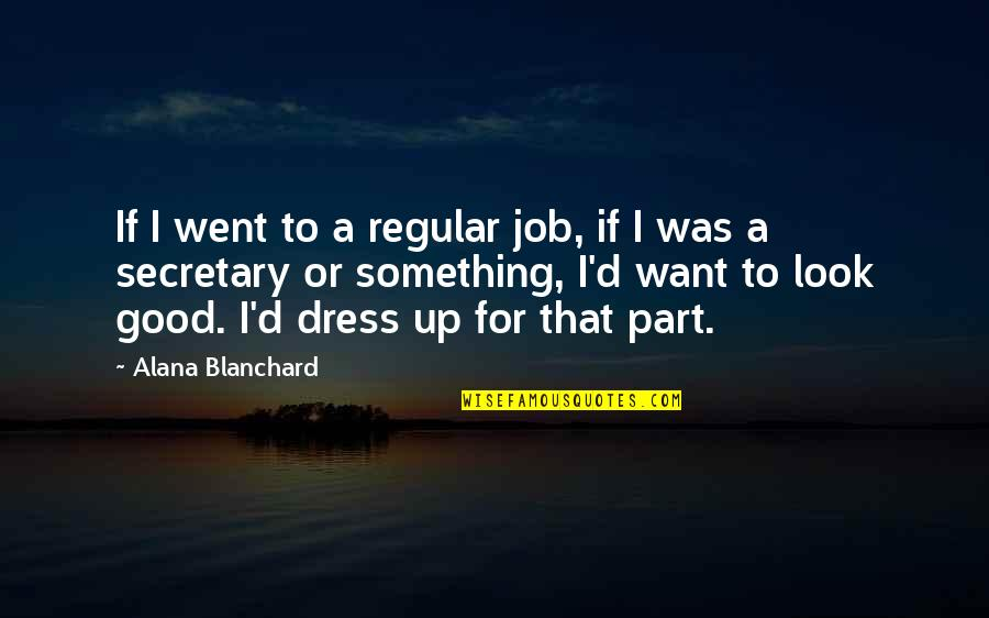 Alana Blanchard Quotes By Alana Blanchard: If I went to a regular job, if