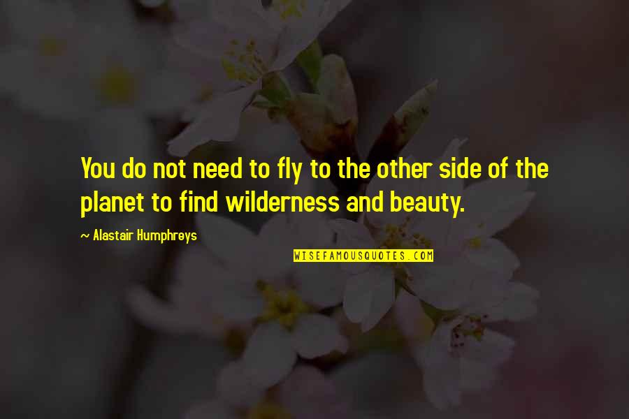 Alastair Humphreys Quotes By Alastair Humphreys: You do not need to fly to the