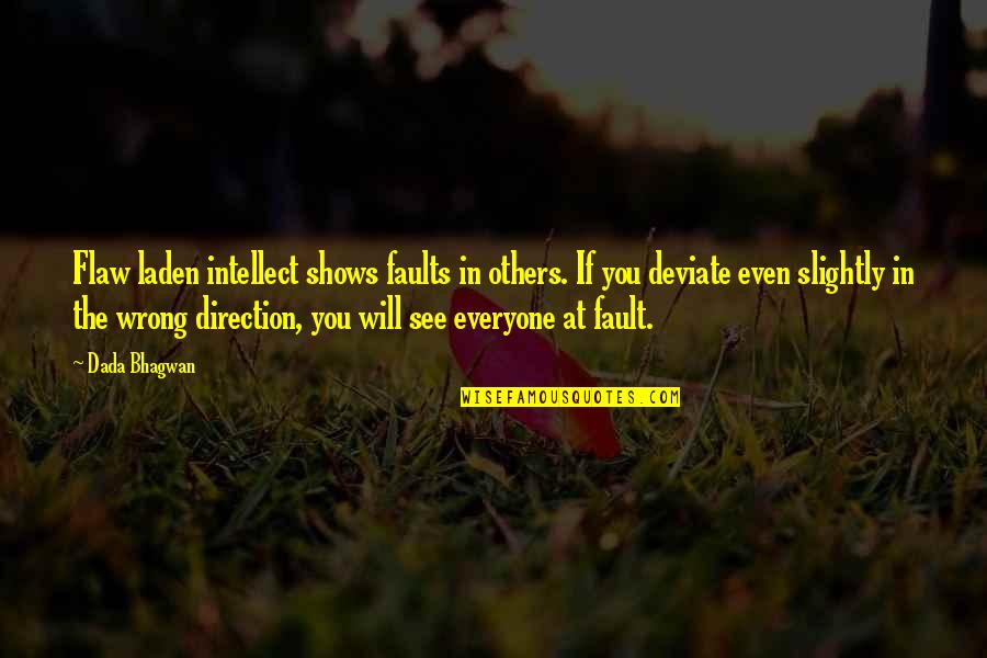 Alastair Humphreys Quotes By Dada Bhagwan: Flaw laden intellect shows faults in others. If