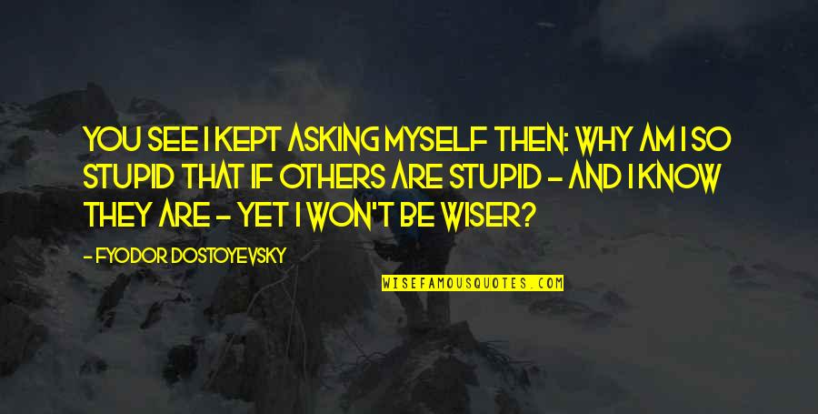Alastair Humphreys Quotes By Fyodor Dostoyevsky: You see I kept asking myself then: why