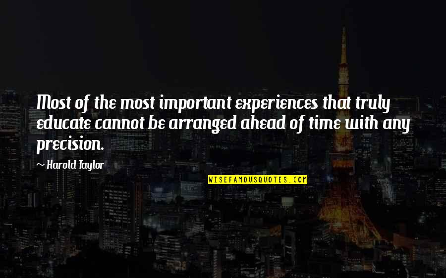 Alastair Humphreys Quotes By Harold Taylor: Most of the most important experiences that truly