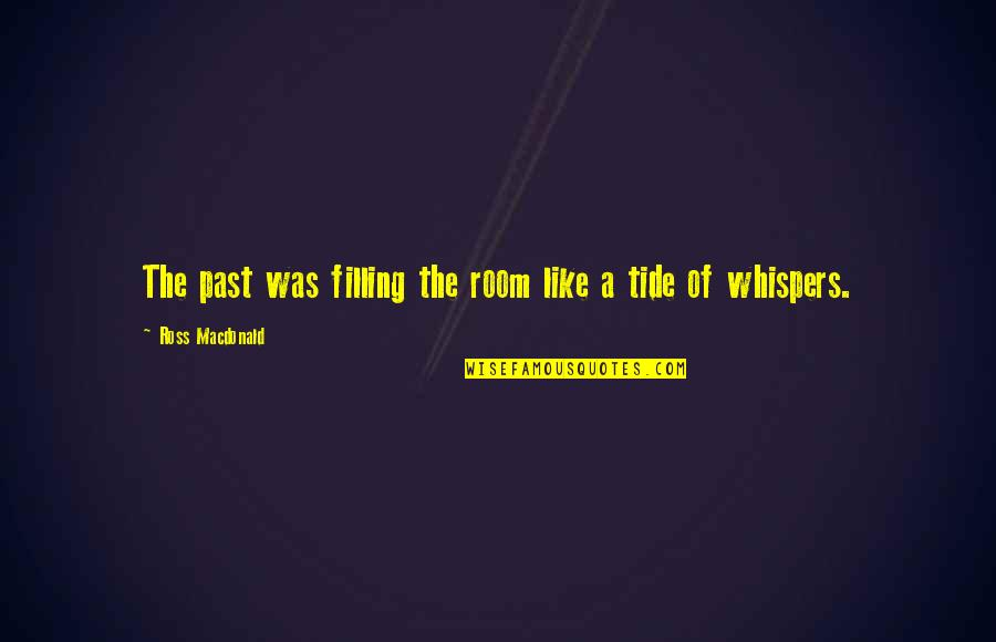 Alastair Humphreys Quotes By Ross Macdonald: The past was filling the room like a