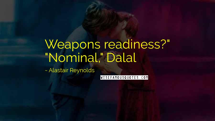 """Alastair Reynolds quotes: Weapons readiness?"""" """"Nominal,"""" Dalal"""