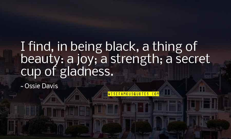 Alayne Stone Quotes By Ossie Davis: I find, in being black, a thing of