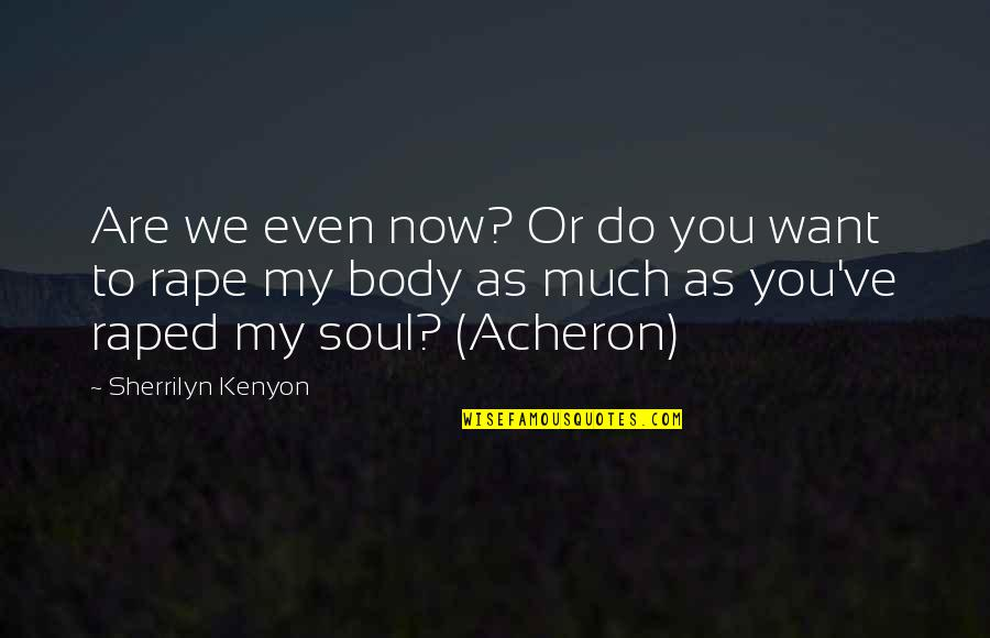 Alayne Stone Quotes By Sherrilyn Kenyon: Are we even now? Or do you want