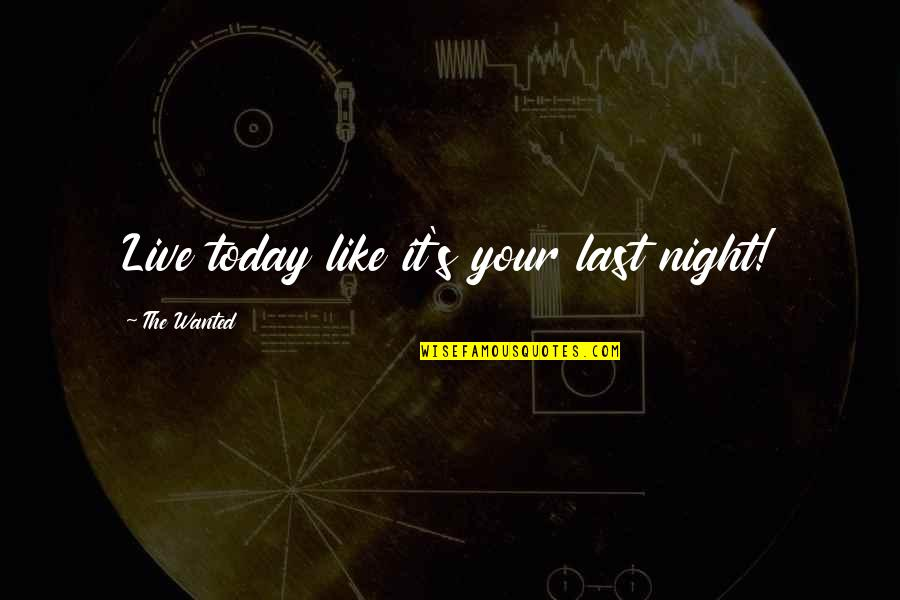 Alayne Stone Quotes By The Wanted: Live today like it's your last night!