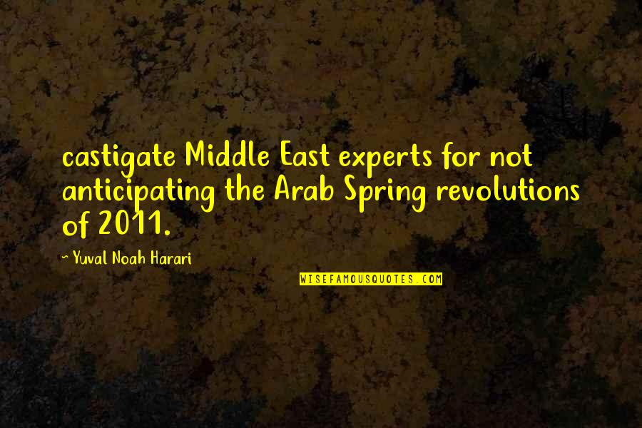 Alayne Stone Quotes By Yuval Noah Harari: castigate Middle East experts for not anticipating the