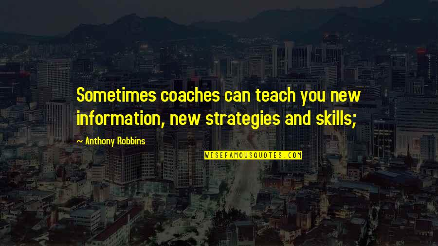 Albanian Wise Quotes By Anthony Robbins: Sometimes coaches can teach you new information, new