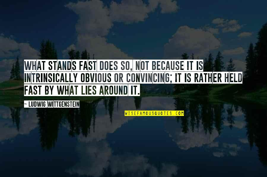 Albanian Wise Quotes By Ludwig Wittgenstein: What stands fast does so, not because it