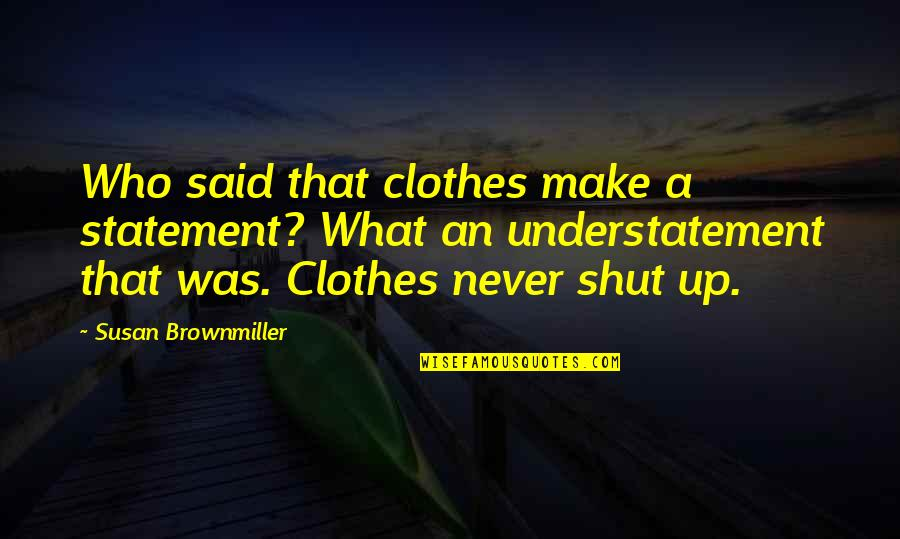 Albanian Wise Quotes By Susan Brownmiller: Who said that clothes make a statement? What