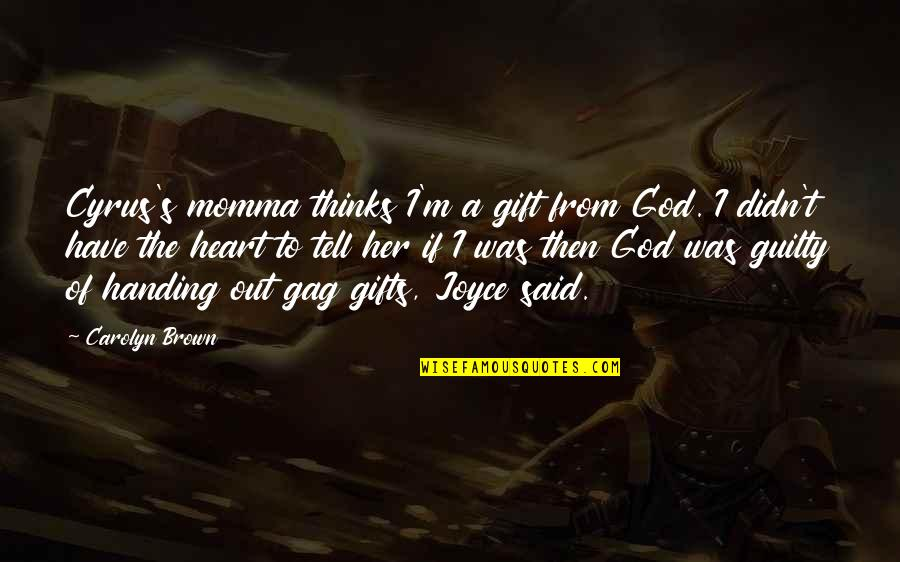 Albedo Overlord Quotes By Carolyn Brown: Cyrus's momma thinks I'm a gift from God.
