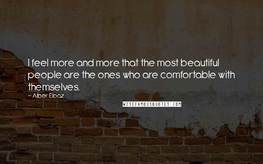 Alber Elbaz quotes: I feel more and more that the most beautiful people are the ones who are comfortable with themselves.