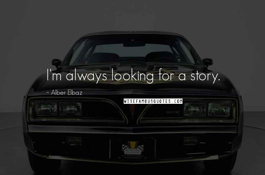 Alber Elbaz quotes: I'm always looking for a story.