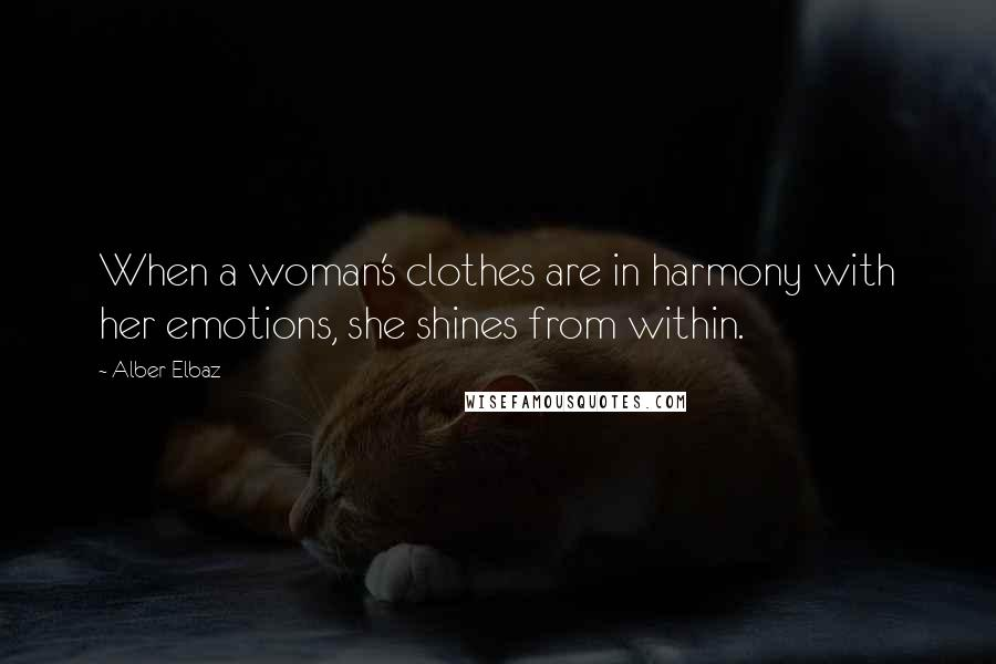 Alber Elbaz quotes: When a woman's clothes are in harmony with her emotions, she shines from within.
