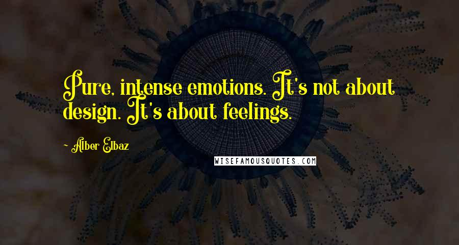 Alber Elbaz quotes: Pure, intense emotions. It's not about design. It's about feelings.