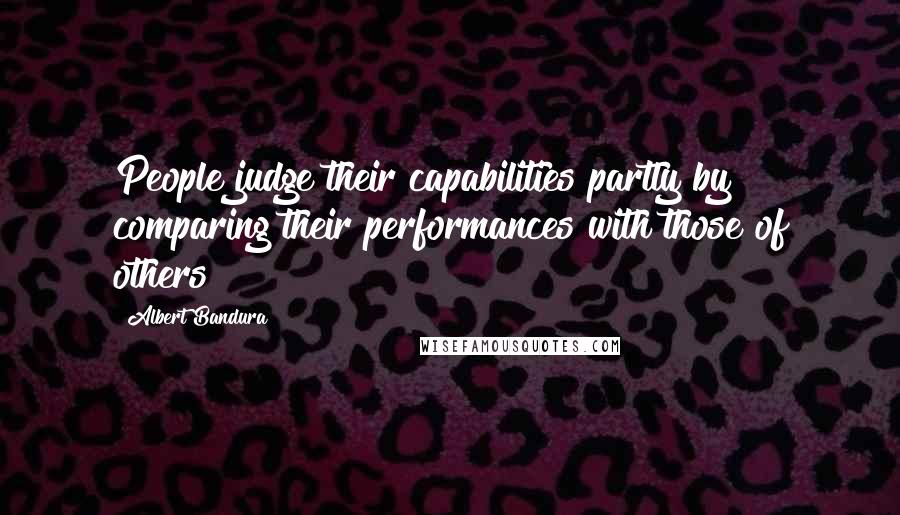 Albert Bandura quotes: People judge their capabilities partly by comparing their performances with those of others
