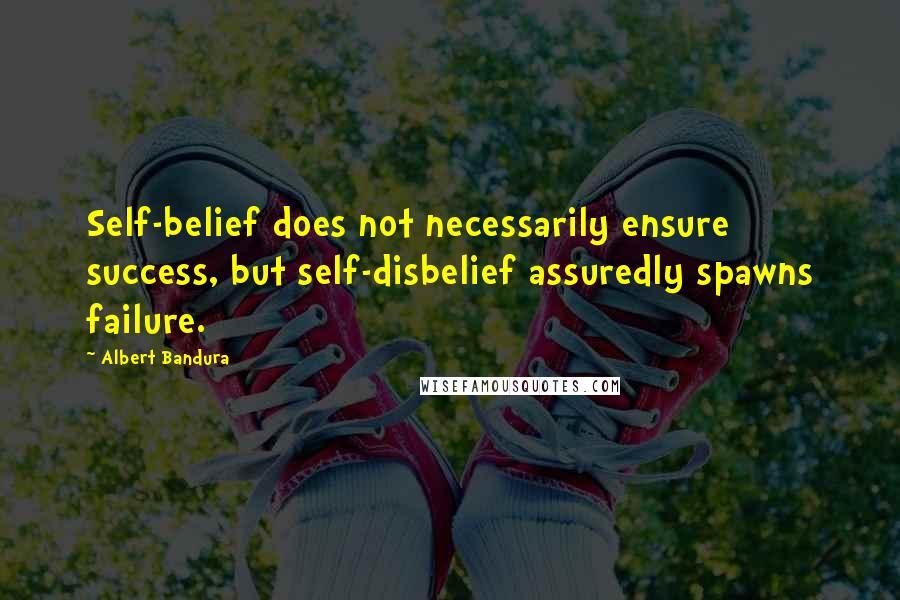 Albert Bandura quotes: Self-belief does not necessarily ensure success, but self-disbelief assuredly spawns failure.