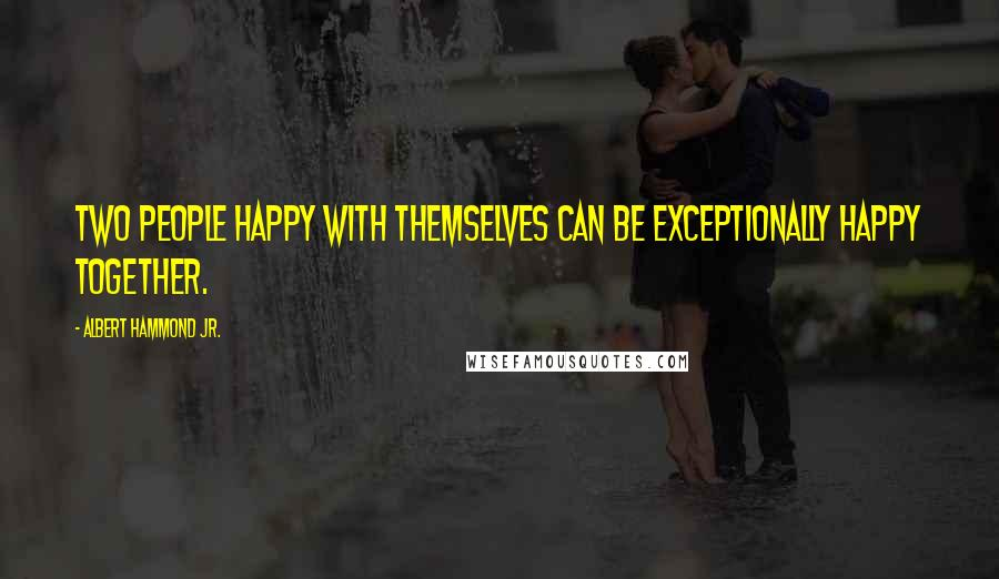 Albert Hammond Jr. quotes: Two people happy with themselves can be exceptionally happy together.