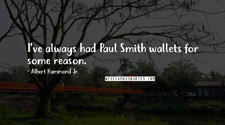 Albert Hammond Jr. quotes: I've always had Paul Smith wallets for some reason.