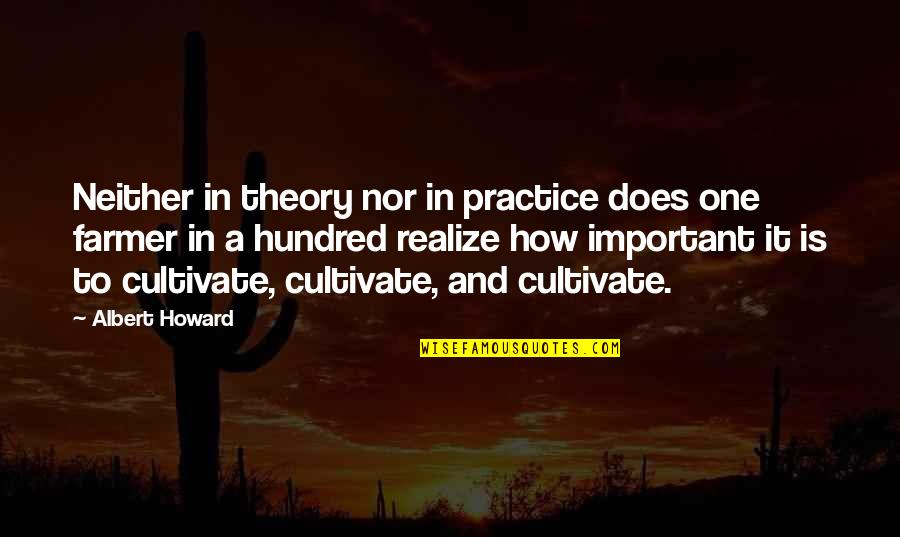 Albert Howard Quotes By Albert Howard: Neither in theory nor in practice does one