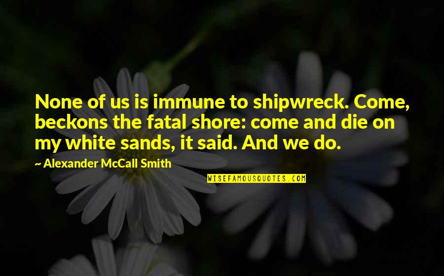 Albert Howard Quotes By Alexander McCall Smith: None of us is immune to shipwreck. Come,