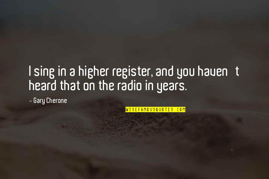 Albert Howard Quotes By Gary Cherone: I sing in a higher register, and you