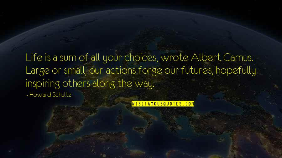 Albert Howard Quotes By Howard Schultz: Life is a sum of all your choices,